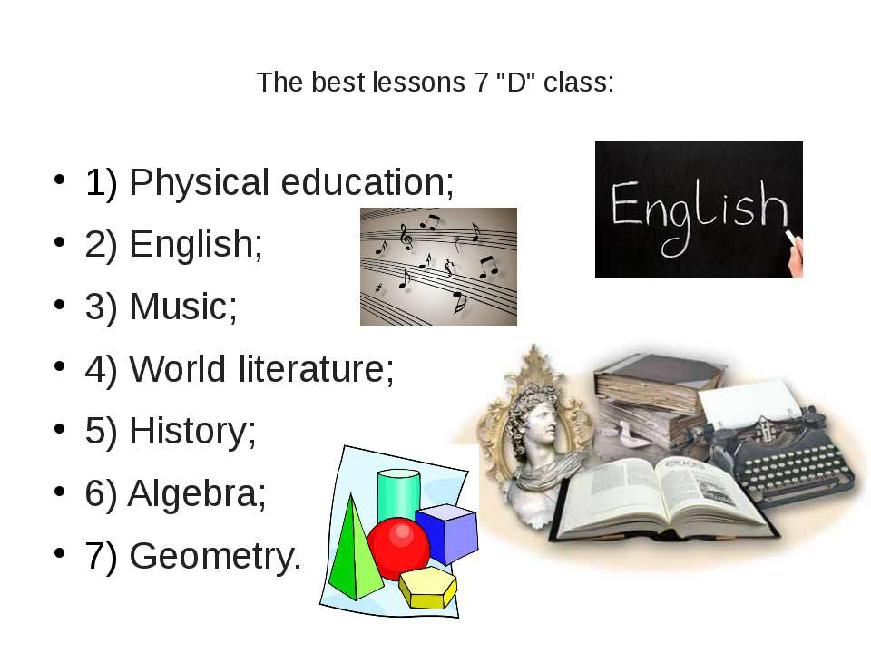 """The best lessons 7 """"D"""" class: 1) Physical education; 2) English; 3) Music; 4)..."""
