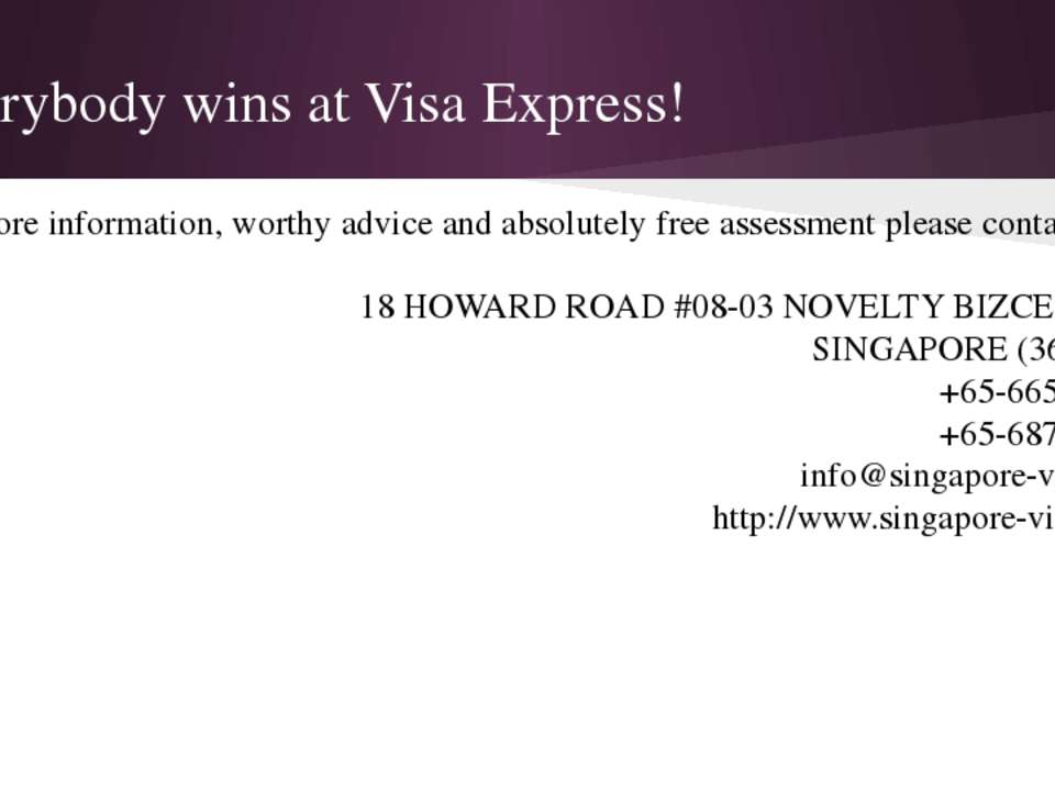 Everybody wins at Visa Express! For more information, worthy advice and absol...