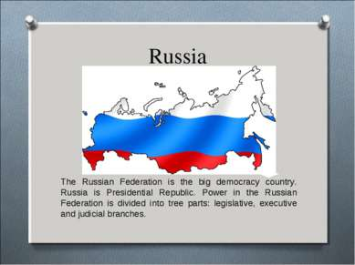 Russia The Russian Federation is the big democracy country. Russia is Preside...