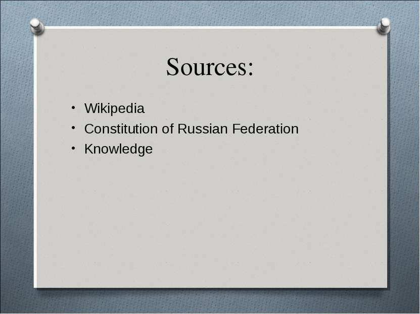 Sources: Wikipedia Constitution of Russian Federation Knowledge
