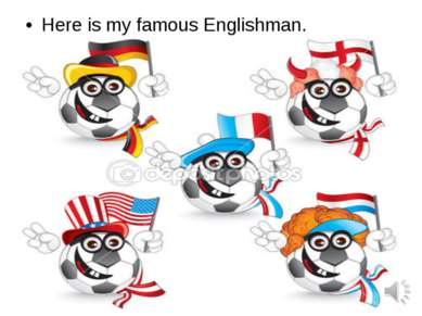 Here is my famous Englishman.