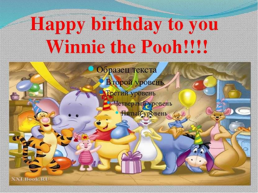 Happy birthday to you Winnie the Pooh!!!!