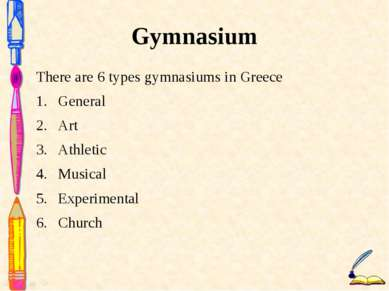 Gymnasium There are 6 types gymnasiums in Greece General Art Athletic Musical...