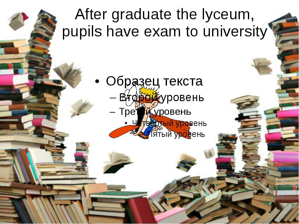 After graduate the lyceum, pupils have exam to university