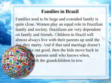 Families in Brazil Families tend to be large and extended family is quite clo...