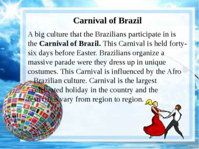 Carnival of Brazil A big culture that the Brazilians participate in is the Ca...