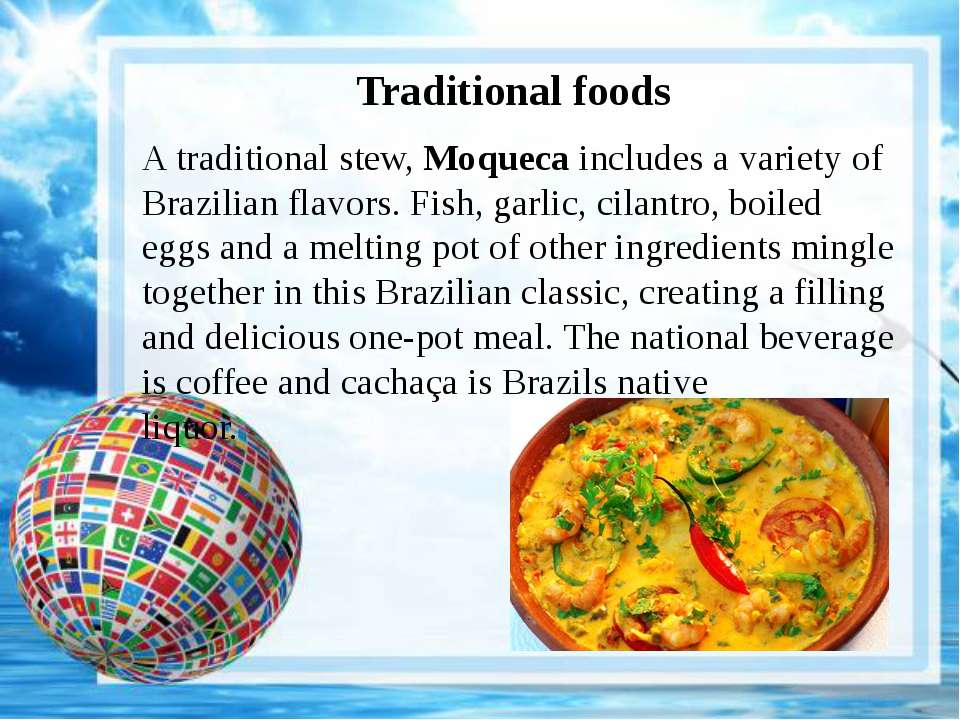 Traditional foods A traditional stew, Moqueca includes a variety of Brazilian...