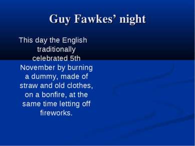 Guy Fawkes' night This day the English traditionally celebrated 5th November ...