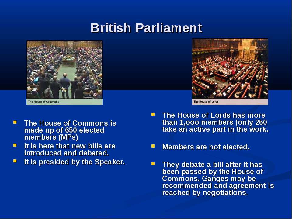 British Parliament The House of Commons is made up of 650 elected members (MP...