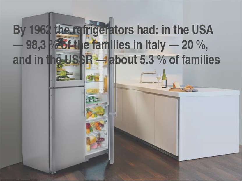 By 1962 the refrigerators had: in the USA — 98,3 % of the families in Italy —...