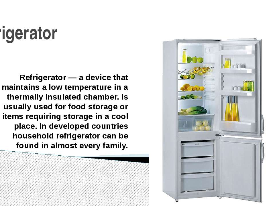 Refrigerator Refrigerator — a device that maintains a low temperature in a th...