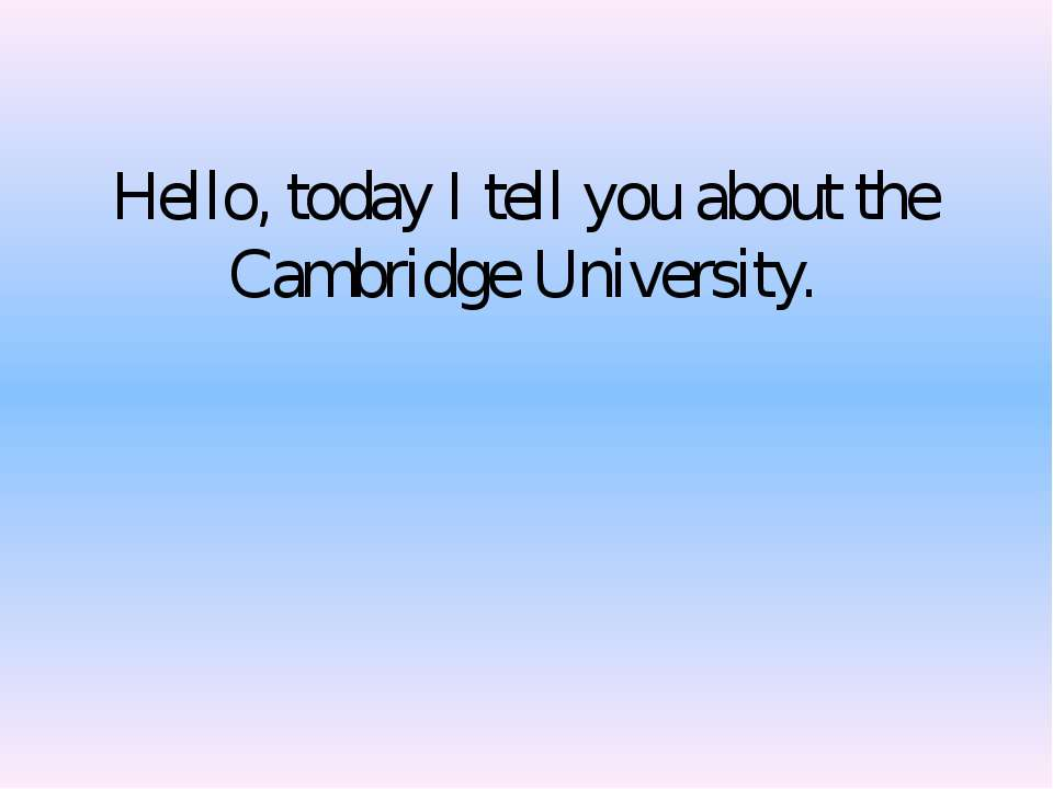 Hello, today I tell you about the Cambridge University. From Denis Kuznetsov,...