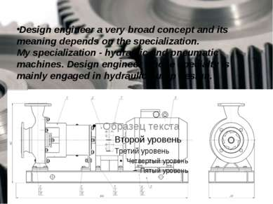 Design engineer a very broad concept and its meaning depends on the specializ...