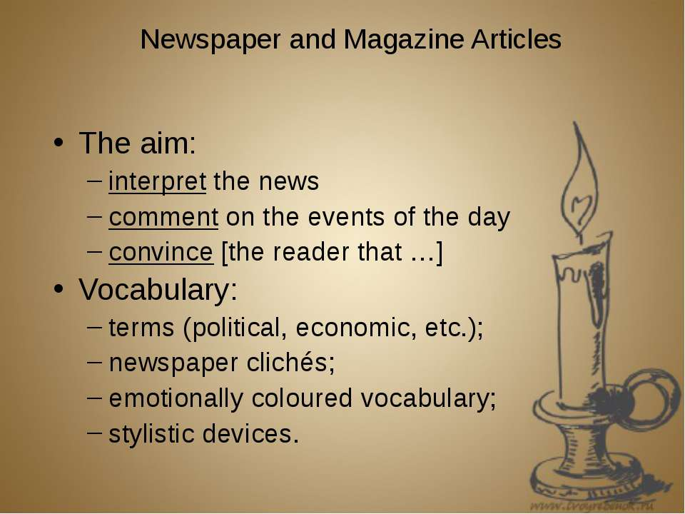 Newspaper and Magazine Articles The aim: interpret the news comment on the ev...