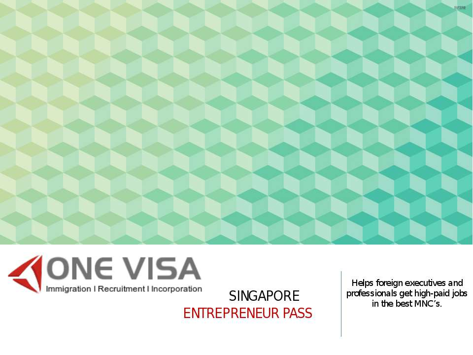 SINGAPORE ENTREPRENEUR PASS Helps foreign executives and professionals get hi...