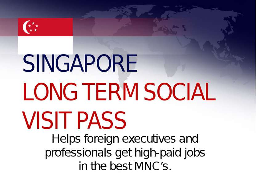 SINGAPORE LONG TERM SOCIAL VISIT PASS Helps foreign executives and profession...