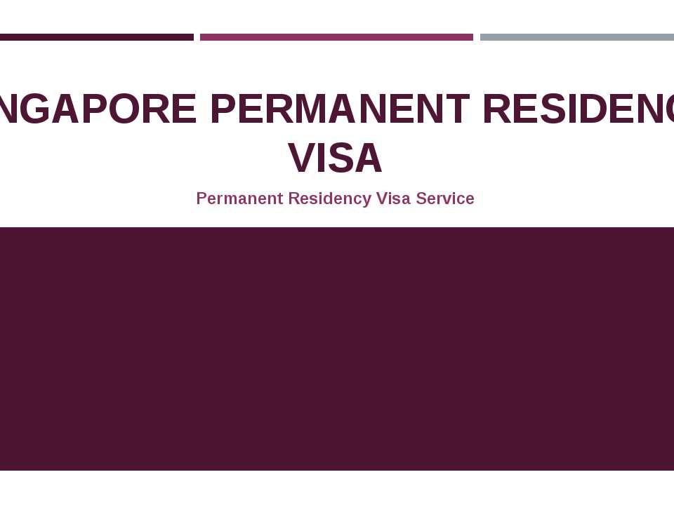 SINGAPORE PERMANENT RESIDENCY VISA Permanent Residency Visa Service