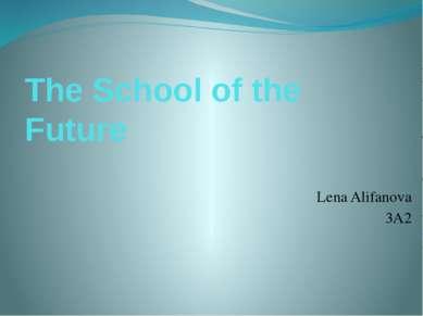 The School of the Future Lena Alifanova 3A2