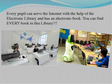 Every pupil can serve the Internet with the help of the Electronic Library an...