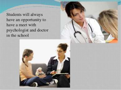 Students will always have an opportunity to have a meet with psychologist and...