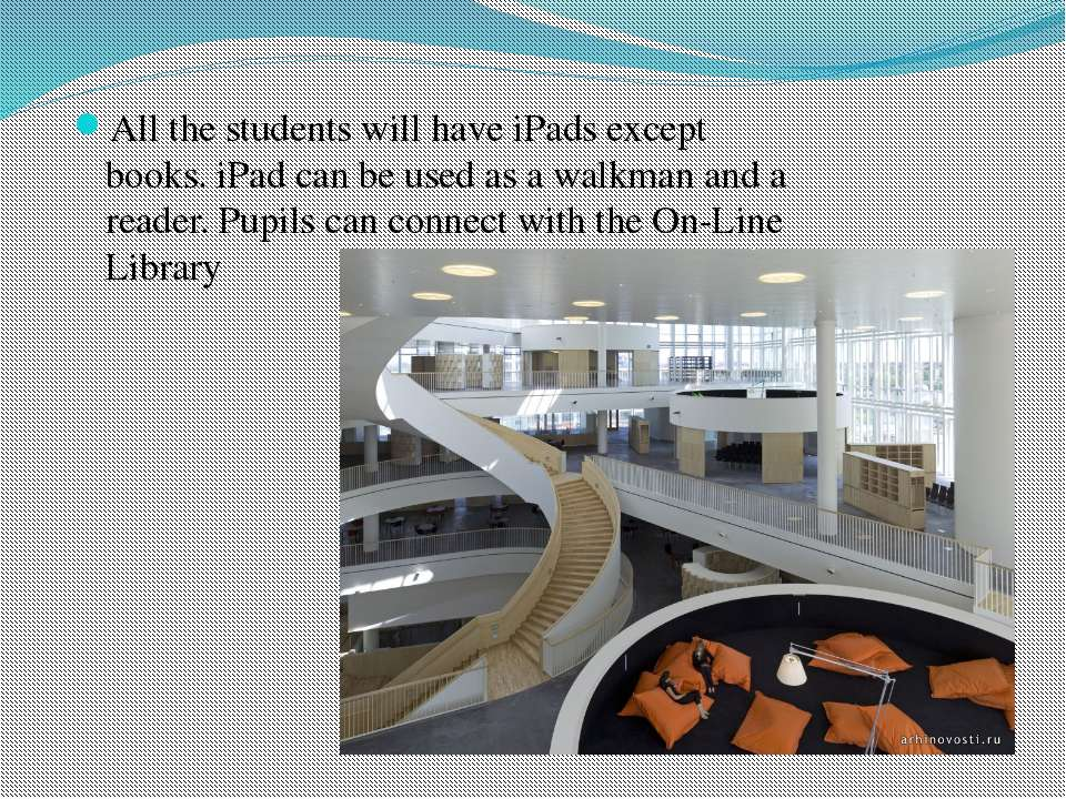 All the students will have iPads except books. iPad can be used as a walkman ...
