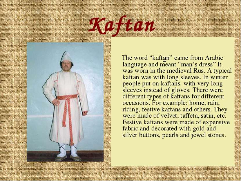 "Kaftan The word ""kaftan"" came from Arabic language and meant ""man's dress"" It..."