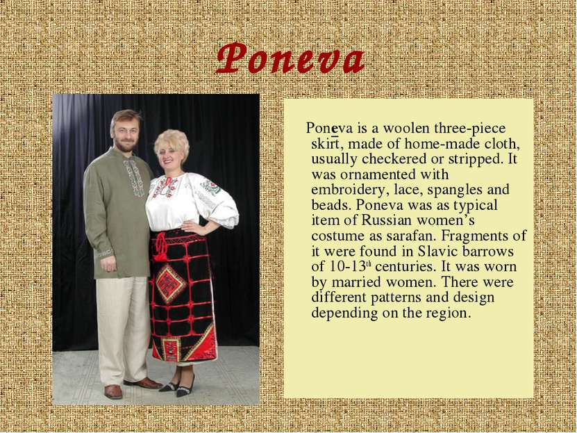 Poneva Poneva is a woolen three-piece skirt, made of home-made cloth, usually...