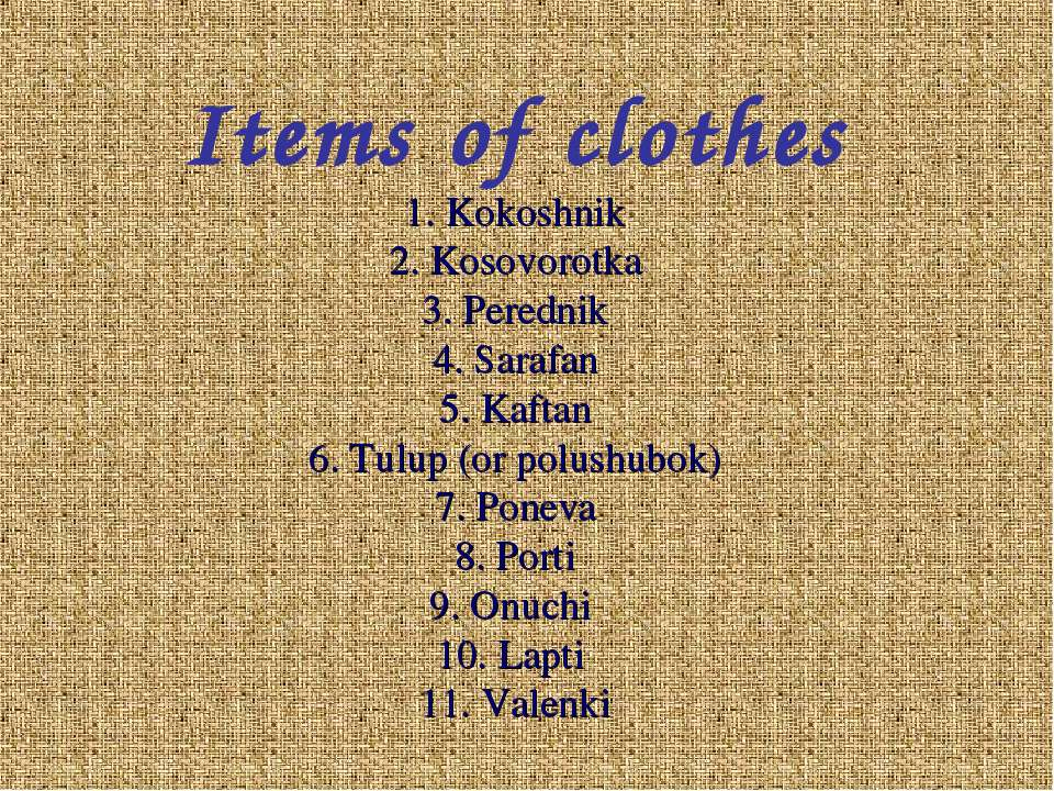 Items of clothes 1. Kokoshnik 2. Kosovorotka 3. Perednik 4. Sarafan 5. Kaftan...