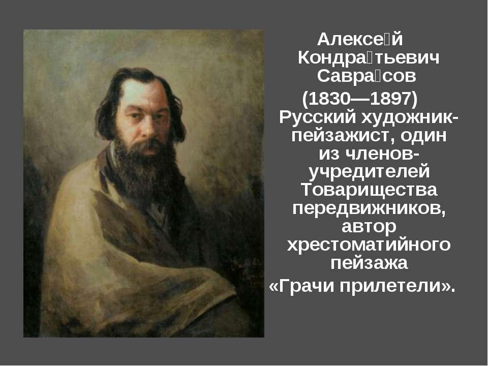 Алексе й Кондра тьевич Савра сов (1830—1897) Русский художник-пейзажист, один...