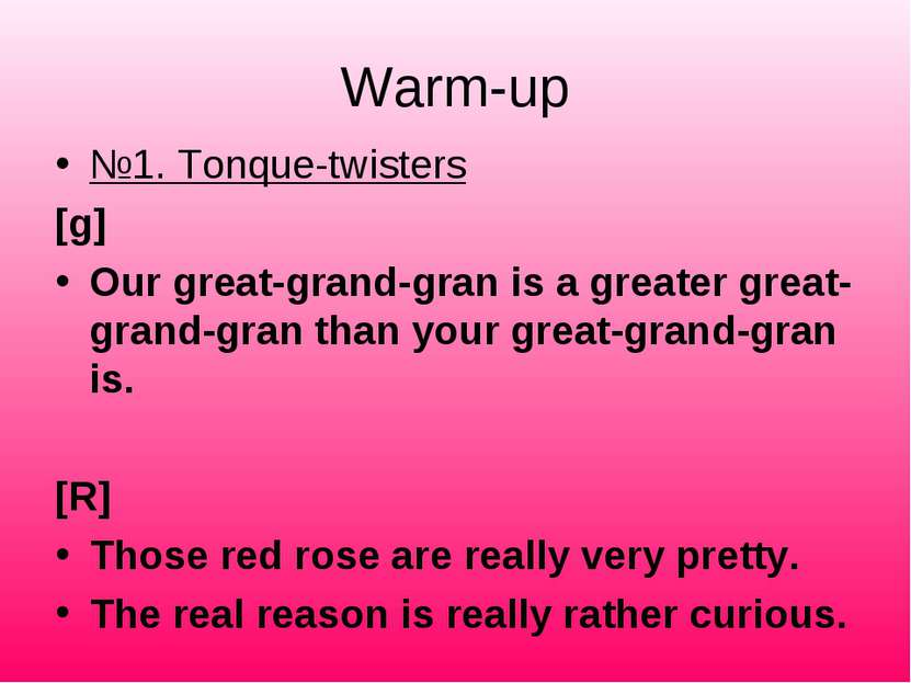 Warm-up №1. Tonque-twisters [g] Our great-grand-gran is a greater great-grand...