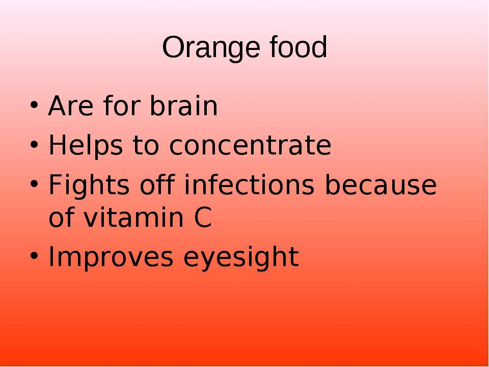 Orange food Are for brain Helps to concentrate Fights off infections because ...