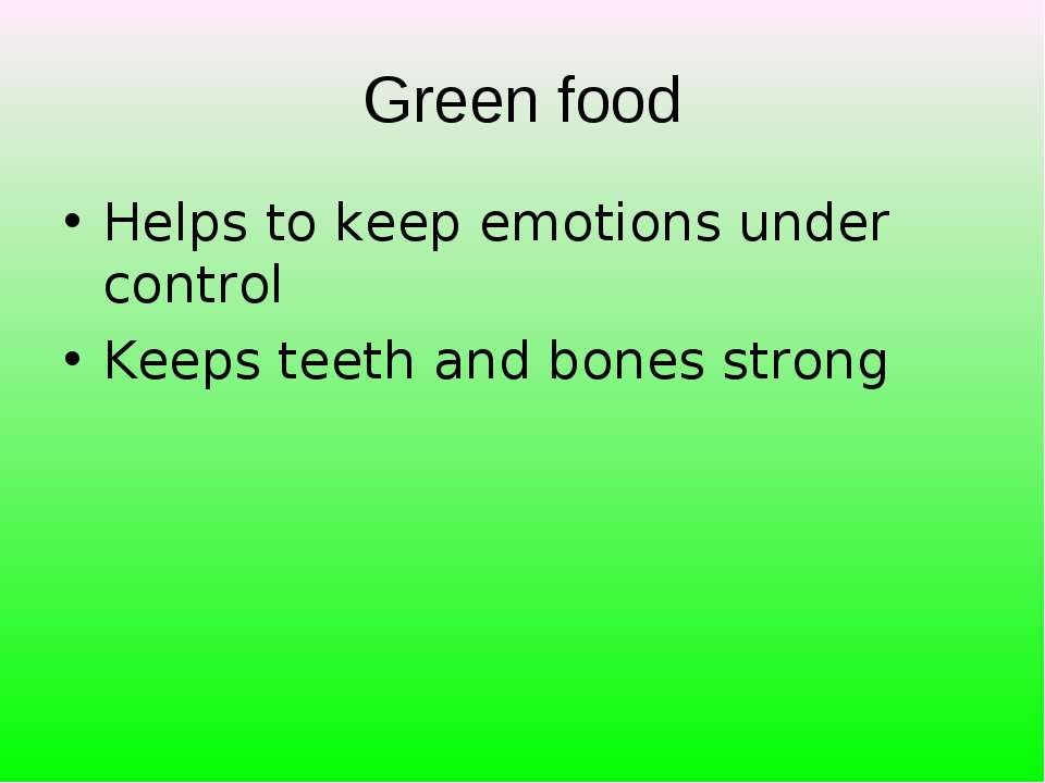 Green food Helps to keep emotions under control Keeps teeth and bones strong