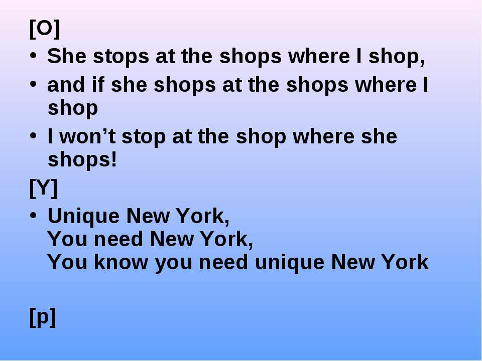 [O] She stops at the shops where I shop, and if she shops at the shops where ...