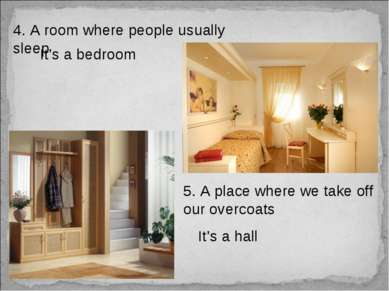 4. A room where people usually sleep It's a bedroom 5. A place where we take ...
