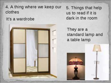 4. A thing where we keep our clothes It's a wardrobe 5. Things that help us t...