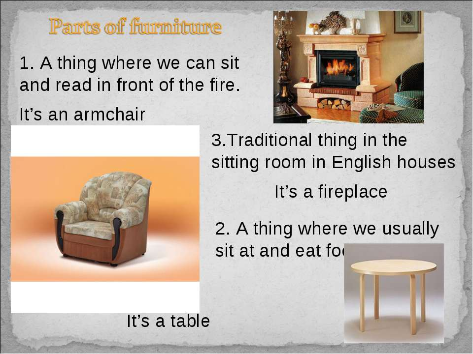 1. A thing where we can sit and read in front of the fire. It's an armchair 2...