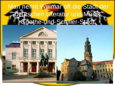 Man nennt Weimar oft die Stadt der deutschen Literatur und Musik, Goethe-und-...