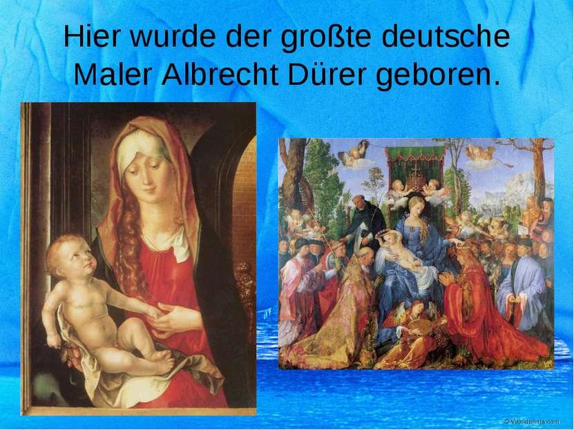 Hier wurde der großte deutsche Maler Albrecht Dürer geboren.