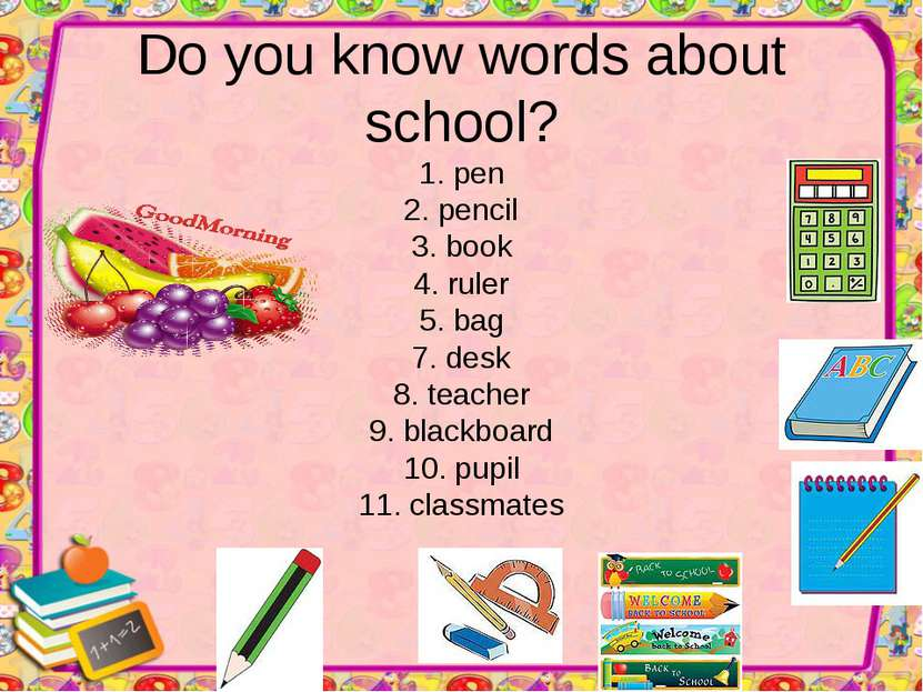 Do you know words about school? 1. pen 2. pencil 3. book 4. ruler 5. bag 7. d...