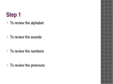 Step 1 To review the alphabet To review the sounds To review the numbers To r...