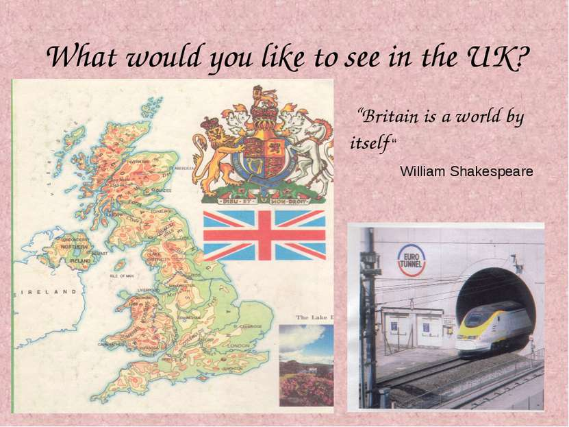 """What would you like to see in the UK? """"Britain is a world by itself """" William..."""
