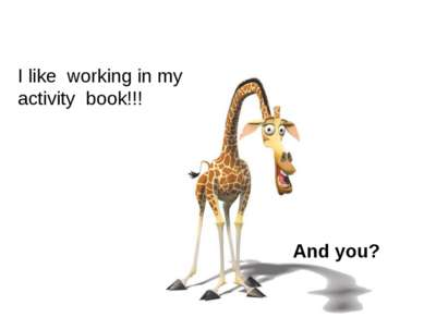 I like working in my activity book!!! And you?