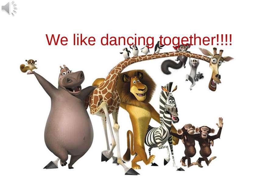 We like dancing together!!!!
