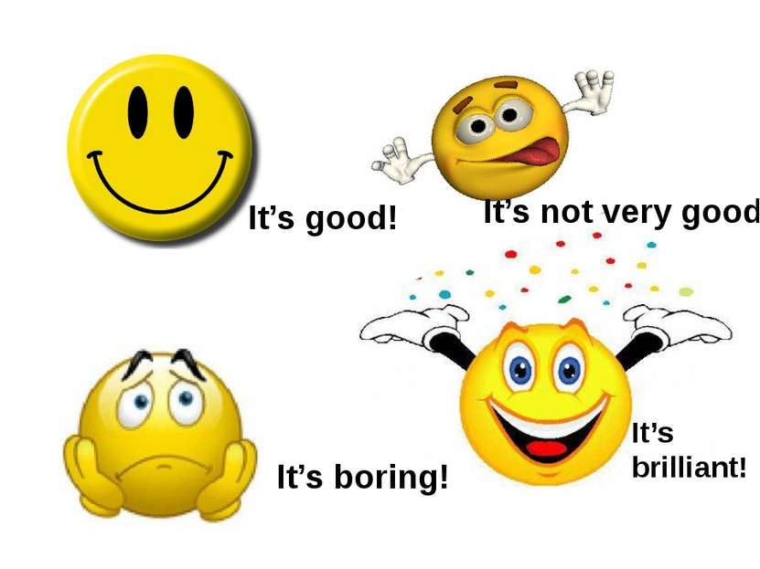 It's brilliant! It's good! It's not very good! It's boring! It's boring!