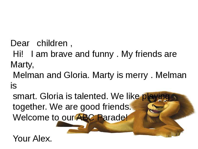 Dear children , Hi! I am brave and funny . My friends are Marty, Melman and G...