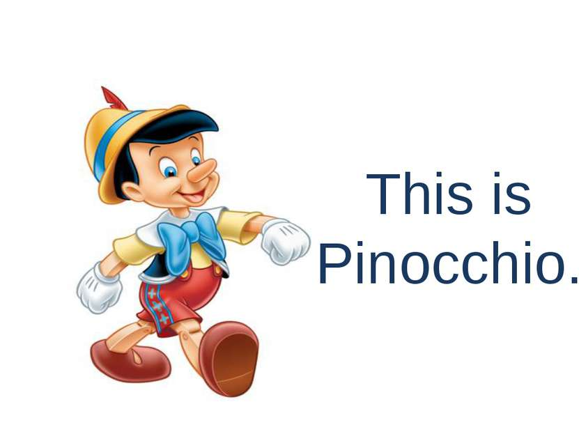 This is Pinocchio.