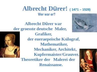 Albrecht Dürer! ( 1471 – 1528) Wer war er? Albrecht Dürer war der groesste de...