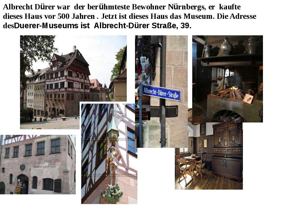 Albrecht Dürer war der berühmteste Bewohner Nürnbergs, er kaufte dieses Haus ...