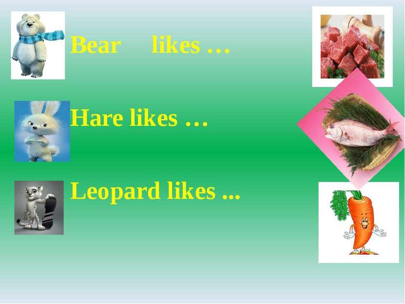 Bear likes … Hare likes … Leopard likes ...