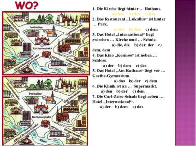 1. Die Kirche liegt hinter … Rathaus. a) dem b) der c) das 2. Das Restaurant ...